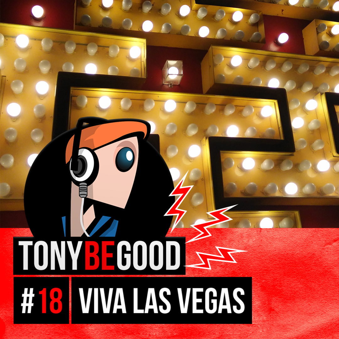 PODCAST - TONY BE GOOD - 18 - Viva Las Vegas