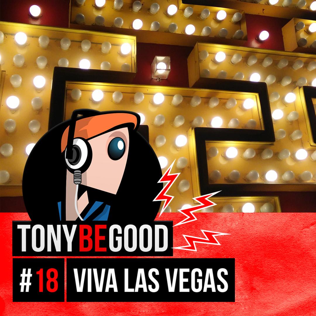 PODCAST - TONY BE GOOD - 18 - Viva Las Vegas